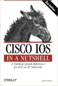 Cisco IOS in a Nutshell : A Desktop Quick Reference for IOS on IP Network (English) 2nd Edition: Book by James Boney