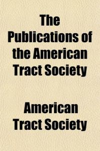 The Publications of the American Tract Society (Volume 1): Book by American Tract Society