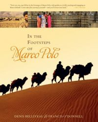 In the Footsteps of Marco Polo: A Companion to the Public Television Film: Book by Denis Belliveau