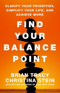 Find Your Balance Point : Clarify Your Priorities, Simplify Your Life, and Achieve More (English) (Hardcover): Book by Brian Tracy, Christina Stein