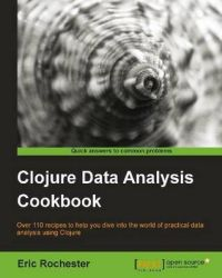 Clojure Data Analysis Cookbook: Book by Edward Capriolo