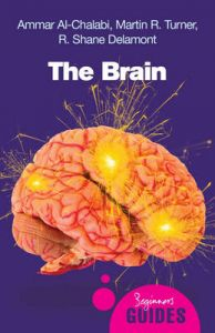 The Brain: A Beginner's Guide: Book by Ammar al-Chalabi