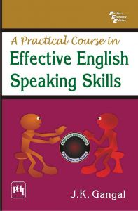 A PRACTICAL COURSE IN EFFECTIVE ENGLISH SPEAKING SKILLS: Book by J. K. Gangal