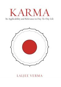KARMA Its Applicability And Relevance In Day-To-Day Life: Book by LALJEE VERMA