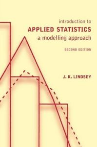 Introduction to Applied Statistics: A Modelling Approach: Book by J.K. Lindsey