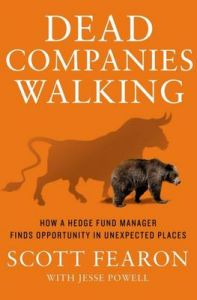 Dead Companies Walking: How a Hedge Fund Manager Finds Opportunity in Unexpected Places: Book by Scott Fearon