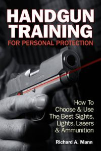 Handgun Training for Personal Protection: How to Choose and Use the Best Sights, Lights, Lasers and Ammunition: Book by Richard A. (Richard Allen) Mann