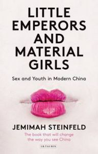 Little Emperors and Material Girls: Sex and Youth in Modern China: Book by Jemimah Steinfeld