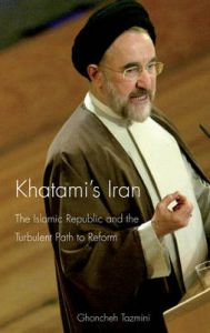 Khatami's Iran: The Islamic Republic and the Turbulent Path to Reform: Book by Ghoncheh Tazmini