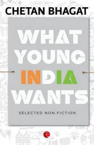 What Young India Wants : Selected Non - Fiction (English) (Paperback): Book by Chetan Bhagat