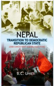 Nepal: Transition To Democratic Republic State: Book by B. C. Upreti