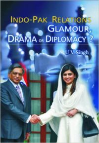 Indo-Pak Relations: Glamour, Drama or Diplomacy? | Book by U  V