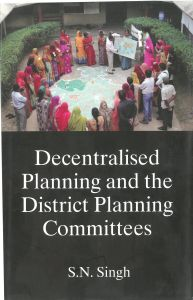 Decentralised Planning And The District Planning Committees: Book by S N Singh