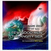 TSUNAMI 2004: The IAF Story  A FEW GOOD MEN and THE ANGRY SEA : Book by Air Commodore Nitin Sathe