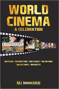 World Cinema: 100 Films - 100 Stories - 100 Nations - 100 Cultures -100 Directors - 100 Quotes: Book by Raj Mariasusai