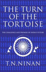 The Turn of the Tortoise : The Challenge and Promise of India's Future: Book by T.N Ninan