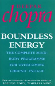 Boundless Energy: The Complete Mind-body Programme for Overcoming Chronic Fatigue: Book by Deepak Chopra