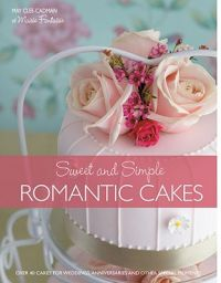 Cakes for Romantic Occasions: Over 40 Cakes for Weddings and Other Special Celebrations: Book by May Clee-Cadman