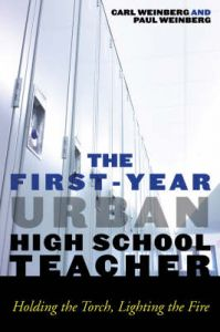 The First-year Urban High School Teacher: Holding the Torch, Lighting the Fire: Book by Carl Weinberg