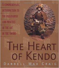 The Heart of Kendo: A Comprehensive Introduction to the Philosophy and Practice of the Art of the Sword (English) (Paperback): Book by Darrell Craig
