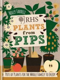 RHS Plants from Pips: Pots of Plants for the Whole Family to Enjoy: Book by Holly Farrell