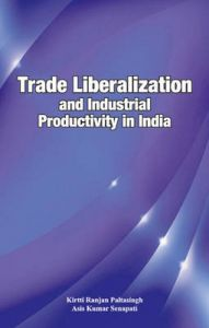 Trade Liberalization and Industrial Productivity in India: Book by Kirtti Ranjan Paltasingh