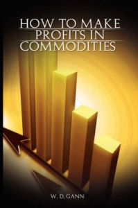 How to Make Profits In Commodities: Book by William D. Gann
