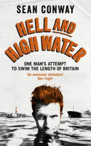 Hell and High Water: One Man's Attempt to Swim the Length of Britain: Book by Sean Conway