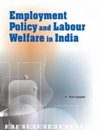 Employment Policy and Labour Welfare in India: Book by K. Mariappan