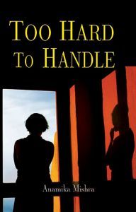 Too Hard To Handle: Book by Anamika Mishra