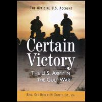 Certain Victory: The U.S. Army in the Gulf War: Book by Brig. Gen Robert H. Scales, Jr. USA