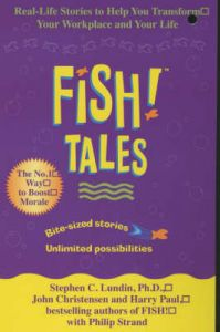 Fish Tales: Real Stories to Help Transform Your Workplace and Your Life: Book by Stephen C. Lundin