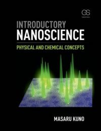 Introductory Nanoscience: Physical and Chemical Concepts: Book by Masaru Kuno