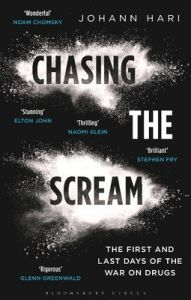 Chasing the Scream: The First and Last Days of the War on Drugs : The First and Last Days of the War on Drugs (English)           (Paperback): Book by Johann Hari