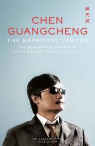 The Barefoot Lawyer: The Remarkable Memoir of China's Bravest Political Activist: Book by Chen Guangcheng