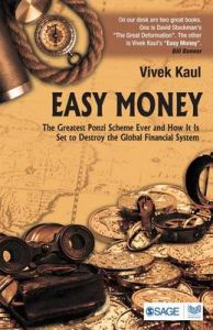 Easy Money: The Greatest Ponzi Scheme Ever and How It is Set to Destroy the Global Financial System: Book by Vivek Kaul