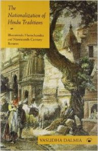 The Nationalization Of Hindu Traditions: Bharatendu Harischandra And Nineteenth-Century Banaras: Book by Vasudha Dalmia