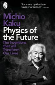 Physics of the Future: The Inventions That Will Transform Our Lives (English) (Paperback): Book by Michio Kaku