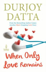 When Only Love Remains (English) (Paperback): Book by Durjoy Datta