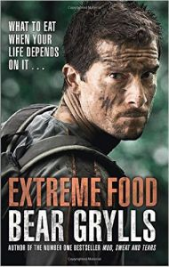 Extreme Food - What to eat when your life depends on it... (P): Book by Bear Grylls