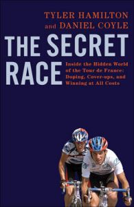 The Secret Race: Inside the Hidden World of the Tour De France: Doping, Cover-ups, and Winning at All Costs: Book by Daniel Coyle