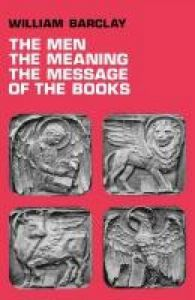 The Men, the Meaning, the Message of the Books: A Series of New Testament Studies: Book by William Barclay