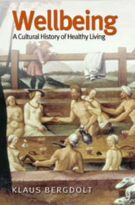 Wellbeing: A Cultural History of Healthy Living: Book by Klaus Bergdolt