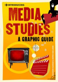 Introducing Media Studies: A Graphic Guide: Book by Ziauddin Sardar