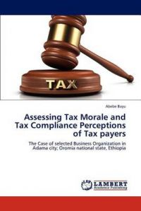 Assessing Tax Morale and Tax Compliance Perceptions of Tax Payers: Book by Abebe Bayu
