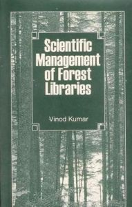 Scientific Management of Forest Libraries: Book by Vinod Kumar