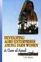 Developing Agro Enterprises Among Farm Women: A Case of Amul: Book by V.M. Rao