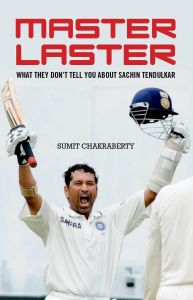 Master Laster : What they don't Tell You about Sachin Tendulkar (English): Book by Sumit Chakraberty