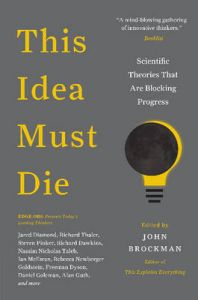 This Idea Must Die: Scientific Theories That Are Blocking Progress: Book by John Brockman