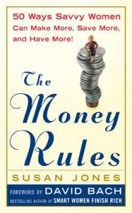 The Money Rules: 50 Ways Savvy Women Can Make More, Save More and Have More: Book by Susan Jones